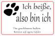 Hundeschild# -01#- Bin und beisse